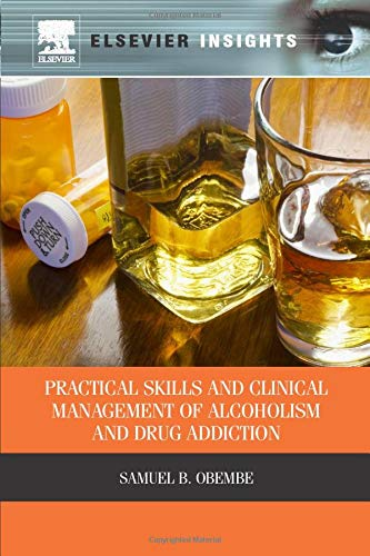9780323282765: Practical Skills and Clinical Management of Alcoholism and Drug Addiction