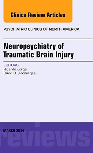9780323287180: Neuropsychiatry of Traumatic Brain Injury, An Issue of Psychiatric Clinics of North America, 1e