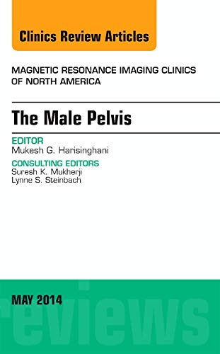 MRI of the Male Pelvis, An Issue of Magnetic Resonance Imaging Clinics of North America, 1e (The ...