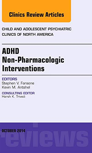9780323326018: ADHD: Non-Pharmacologic Interventions,  An Issue of Child and Adolescent Psychiatric Clinics of North America, 1e (The Clinics: Internal Medicine)