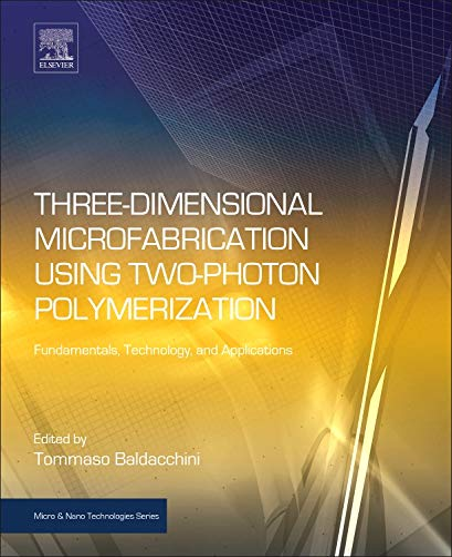 Three-Dimensional Microfabrication Using Two-Photon Polymeri: Tommaso Baldacchini