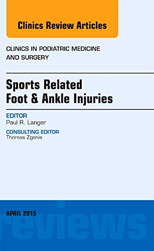 Sports Related Foot & Ankle Injuries, An Issue of Clinics in Podiatric Medicine and Surgery, 1e...