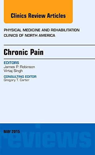 Chronic Pain, An Issue of Physical Medicine and Rehabilitation Clinics of North America, 1e (The ...