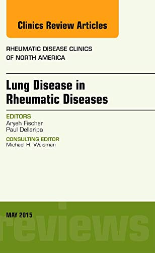 Lung Disease in Rheumatic Diseases, An Issue of Rheumatic Disease Clinics, 1e (The Clinics: ...
