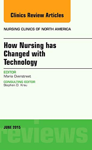9780323388962: How Nursing has Changed with Technology, An Issue of Nursing Clinics, 1e (The Clinics: Nursing)