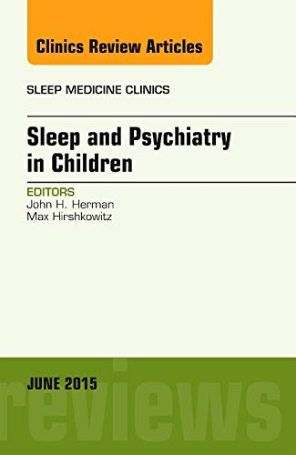 9780323389068: Sleep and Psychiatry in Children, An Issue of Sleep Medicine Clinics, 1e