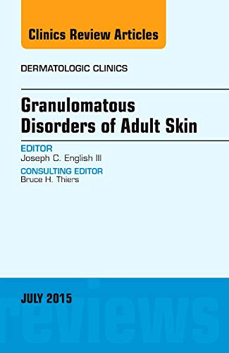 Granulomatous Disorders of Adult Skin, An Issue of Dermatologic Clinics, 1e (The Clinics: ...