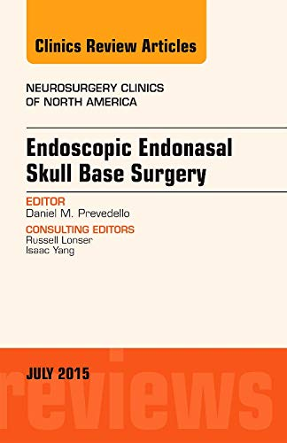 Endoscopic Endonasal Skull Base Surgery, An Issue of Neurosurgery Clinics of North America, 1e (The...