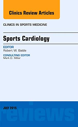 Sports Cardiology, An Issue of Clinics in Sports Medicine, 1e (The Clinics: Orthopedics): Battle MD...