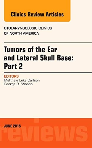 9780323392198: Tumors of the Ear and Lateral Skull Base: PART 2, An Issue of Otolaryngologic Clinics of North America, 1e (The Clinics: Internal Medicine)