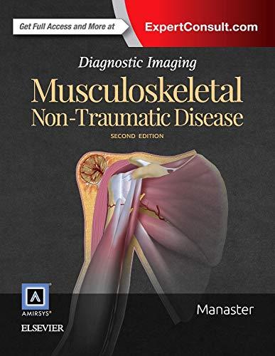 Diagnostic Imaging: Musculoskeletal Non-traumatic Disease (Hardcover): B.J. Manaster