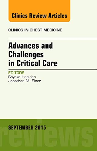 9780323395571: Advances and Challenges in Critical Care, An Issue of Clinics in Chest Medicine, 1e (The Clinics: Internal Medicine)
