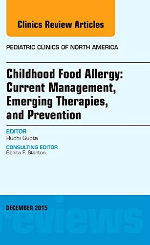 9780323402620: Childhood Food Allergy: Current Management, Emerging Therapies, and Prevention, An Issue of Pediatric Clinics, 1e (The Clinics: Internal Medicine)