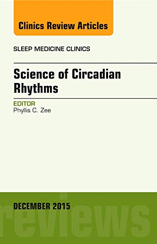 9780323402705: 10: Science of Circadian Rhythms, An Issue of Sleep Medicine Clinics, 1e (The Clinics: Internal Medicine)
