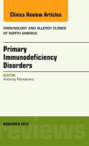 9780323413343: Primary Immunodeficiency Disorders, An Issue of Immunology and Allergy Clinics of North America, 1e (The Clinics: Internal Medicine)