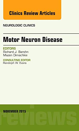 9780323413442: Motor Neuron Disease, An Issue of Neurologic Clinics, 1e (The Clinics: Radiology)