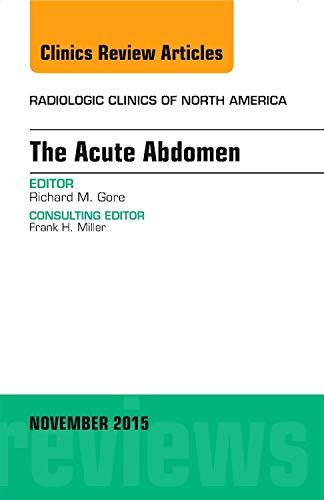 9780323413503: The Acute Abdomen, An Issue of Radiologic Clinics of North America 53-6, 1e