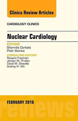 Nuclear Cardiology, An Issue of Cardiology Clinics, 1e (The Clinics: Internal Medicine): Sharmila ...