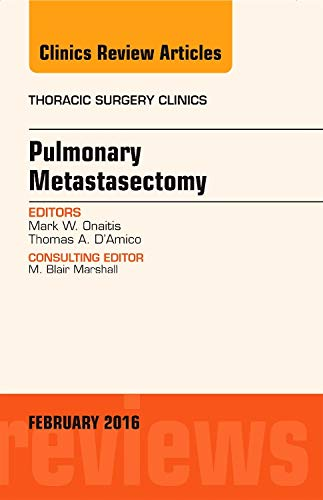 9780323417167: Pulmonary Metastasectomy, An Issue of Thoracic Surgery Clinics of North America, 1e (The Clinics: Surgery)