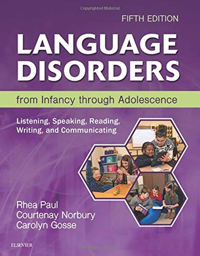 Language Disorders from Infancy through Adolescence: Listening,: Rhea Paul, Courtenay