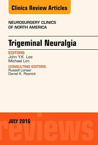 Trigeminal Neuralgia, An Issue of Neurosurgery Clinics: Lim MD, Michael,