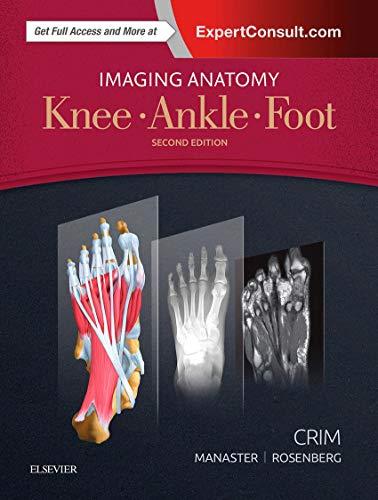 Imaging Anatomy: Knee, Ankle, Foot, 2e: Julia R. Crim MD