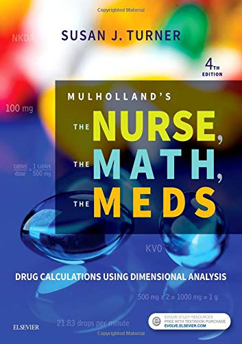 9780323479509: Mulholland's The Nurse, The Math, The Meds: Drug Calculations Using Dimensional Analysis