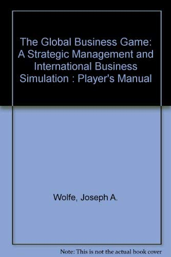 9780324003765: The Global Business Game: A Strategic Management and International Business Simulation : Player's Manual