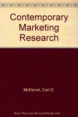 Contemporary Marketing Research: McDaniel, C Gates,