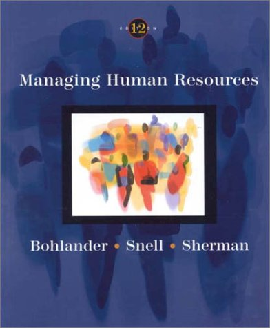 Managing Human Resources (0324007248) by Bohlander, George W.; Bohlander, George W.; Sherman, Arthur W.; Snell, Scott A.; Sherman, Arthur