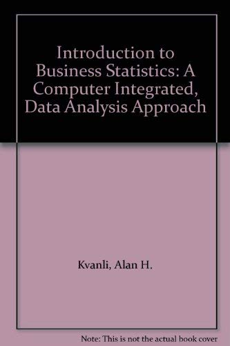 Study Guide for Introduction to Business Statistics: A Computer Integrated Data Analysis Approach (0324013132) by Alan H. Kvanli; Robert J. Pavur; C. Stephen Guynes