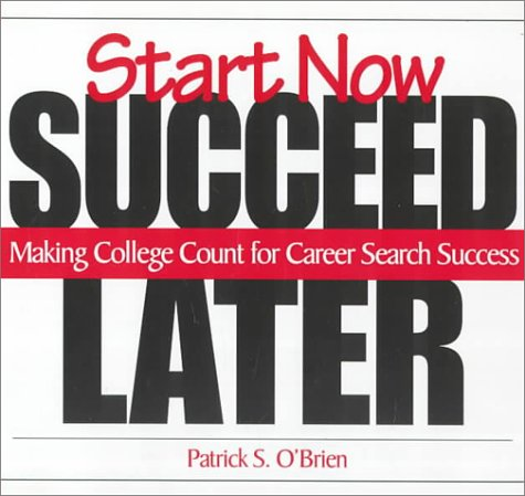 9780324015409: Start Now. Succeed Later: Making College Count for Career Search Success