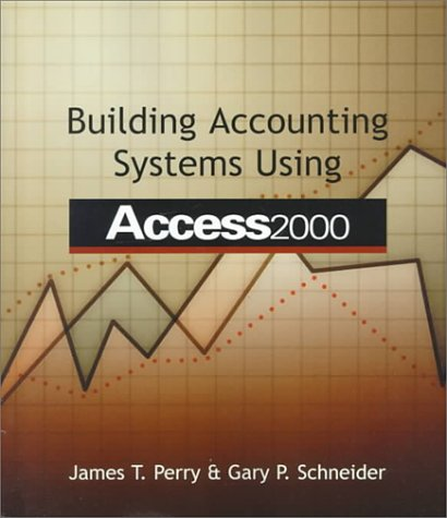 Building Accounting Systems Using Access 2000 with: James T. Perry,