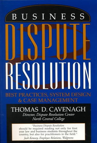9780324015973: Business Dispute Resolution: Best Practices in System Design and Case Management