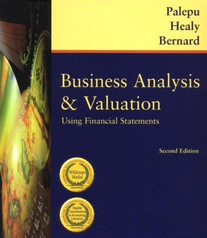 Business Analysis and Valuation: Using Financial Statements,: Krishna G. Palepu,