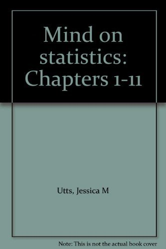 Mind on statistics: Chapters 1-11 (0324035918) by Jessica M Utts