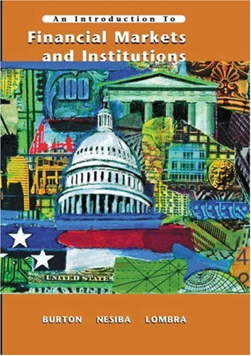 An Introduction to Financial Markets and Institutions: Maureen Burton/ Reynold F. Nesiba/ Raymond ...