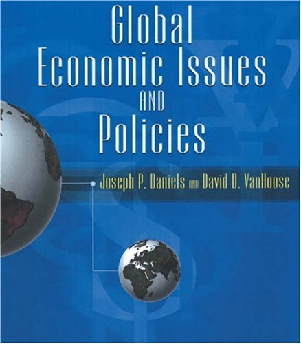 Global Economic Issues and Policies with Economic Applications: Joseph P. Daniels, David D. ...