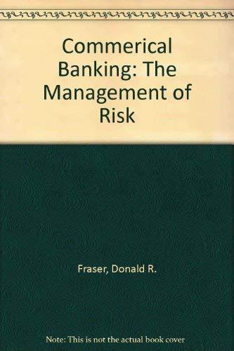 Commerical Banking: The Management of Risk: Fraser, Donald R.,