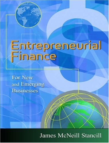 Entrepreneurial Finance: For New and Emerging Businesses: Stancill, James McNeill