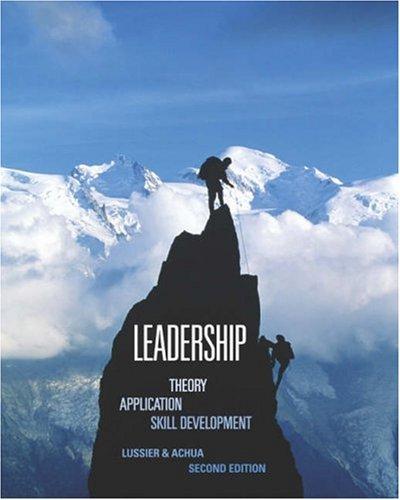 Leadership: Theory, Application, Skill Development: Robert N. Lussier, Christopher F. Achua