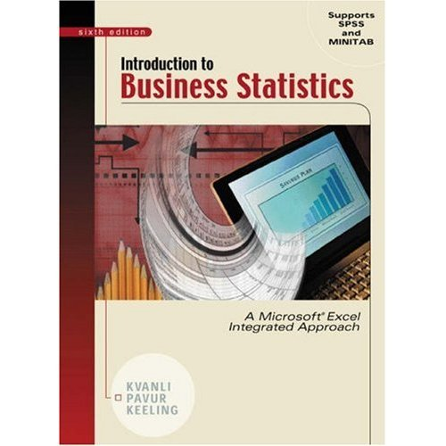 Introduction to Business Statistics: A Microsoft Excel Integrated Approach (0324156987) by Kvanli, Alan H.; Pavur, Robert J.; Keeling, Kellie B.; Keeling, Kellie