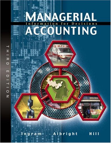 Managerial Accounting: Information for Decisions: Robert W. Ingram,