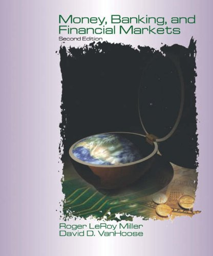 Money, Banking and Financial Markets: Roger LeRoy Miller,