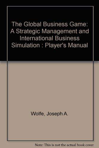 9780324161854: The Global Business Game: A Strategic Management and International Business Simulation : Player's Manual