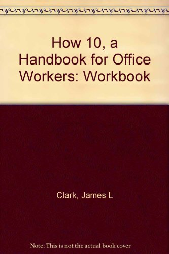 How 10, a Handbook for Office Workers: James L. Clark