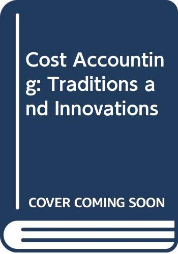 9780324182002: Cost Accounting: Traditions and Innovations (Student Solutions Manual, 5th Edition)