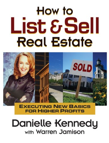 How to List and Sell Real Estate : Executing New Basics for Higher Profits