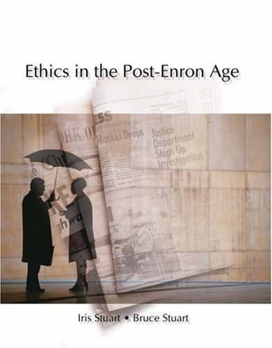 Ethics in the Post-Enron Age (0324191936) by Iris Stuart; Bruce Stuart