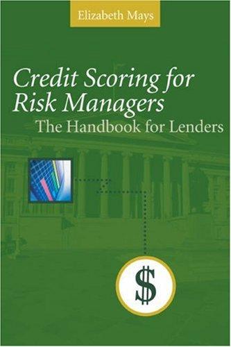 Credit Scoring For Risk Managers: The Handbook: Mays, Elizabeth